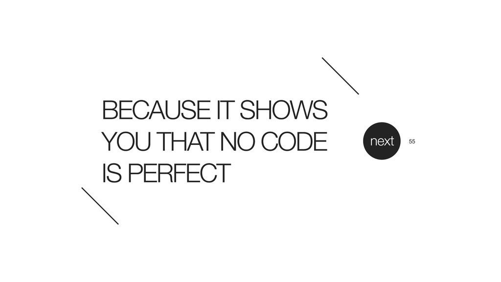 BECAUSE IT SHOWS YOU THAT NO CODE IS PERFECT ne...