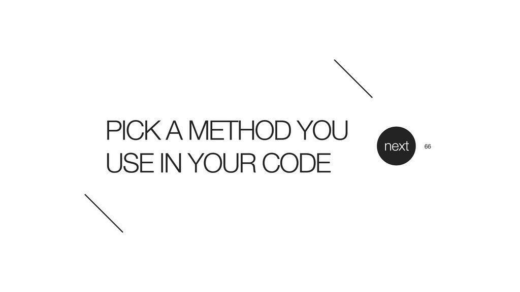 PICK A METHOD YOU USE IN YOUR CODE next 66