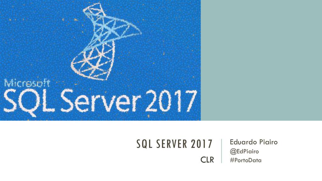 SQL SERVER 2017 Eduardo Piairo @EdPiairo #Porto...