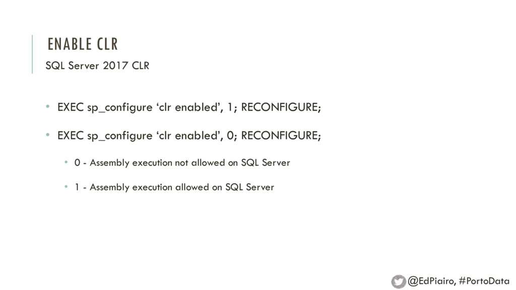 ENABLE CLR SQL Server 2017 CLR • EXEC sp_config...