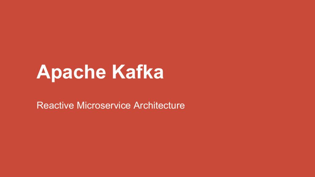 Apache Kafka Reactive Microservice Architecture