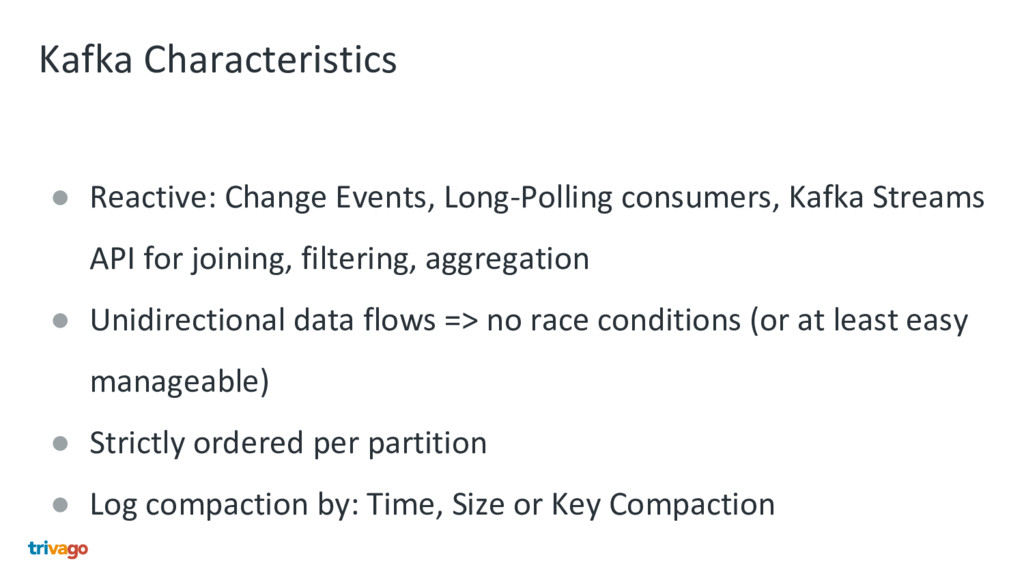 Kafka Characteristics ● Reactive: Change Events...