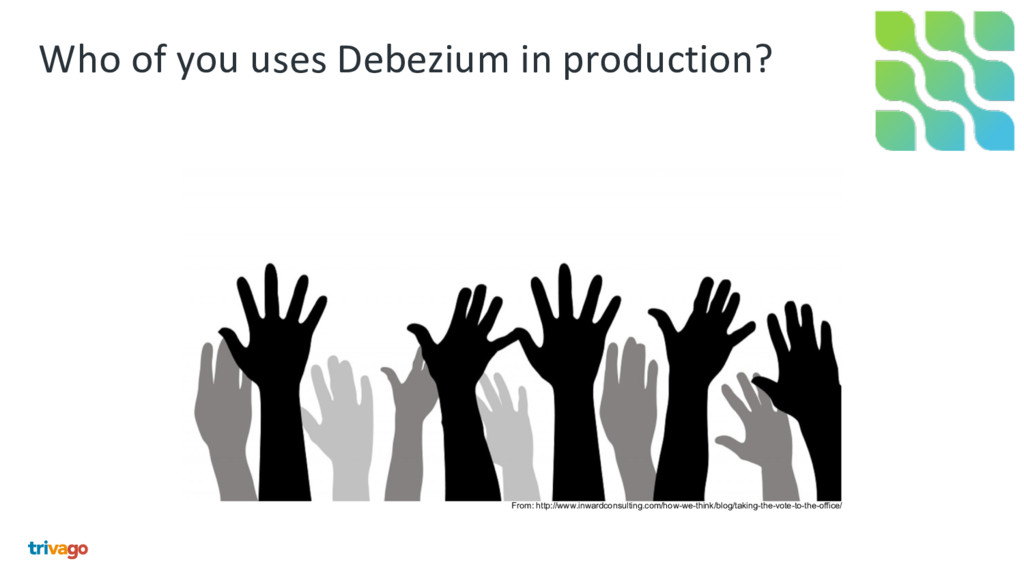 Who of you uses Debezium in production? From: h...