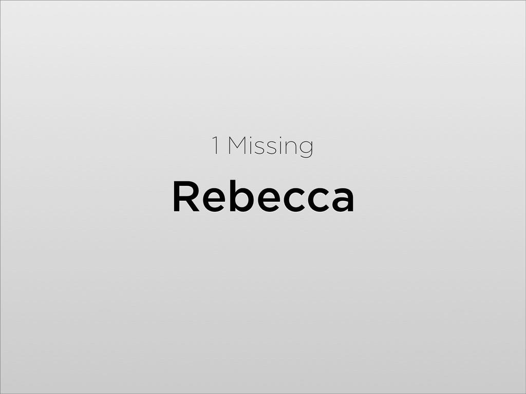 Rebecca 1 Missing