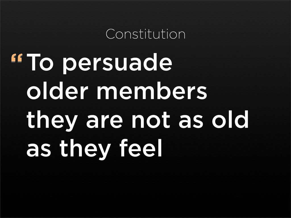 """To persuade older members they are not as old ..."