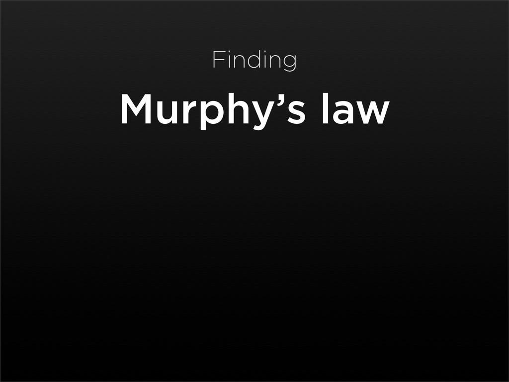 Murphy's law Finding