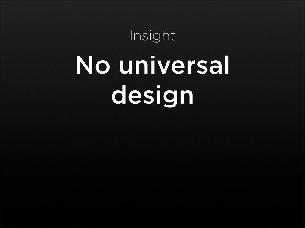 No universal design Insight