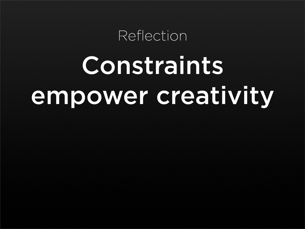 Constraints empower creativity Reflection