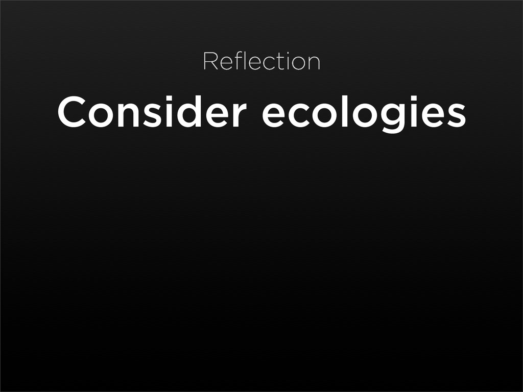 Consider ecologies Reflection