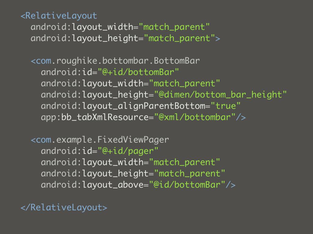 "<RelativeLayout android:layout_width=""match_par..."