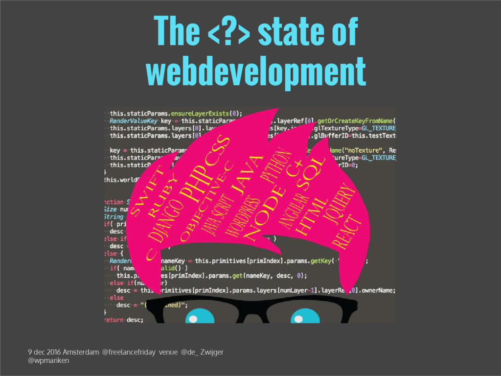 The <?> state of webdevelopment 9 dec 2016 Amst...