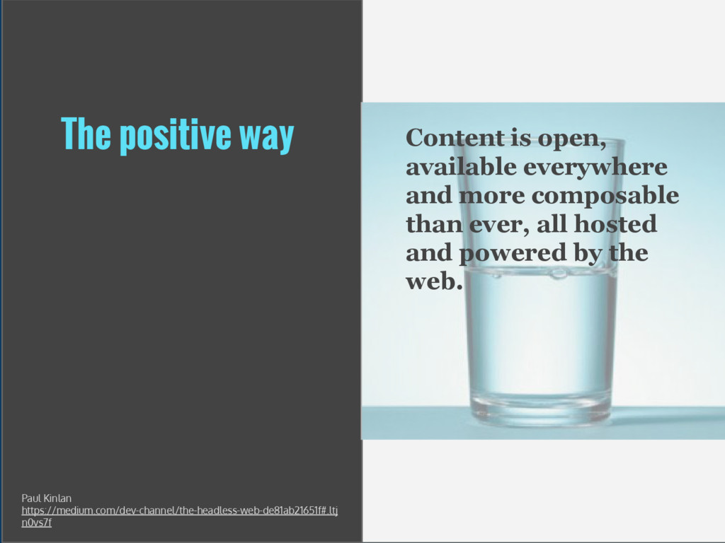 The positive way Content is open, available eve...