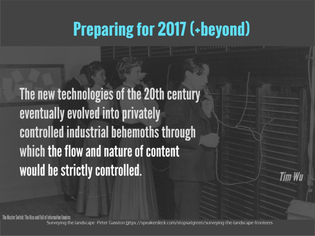 Preparing for 2017 (+beyond) Surveying the land...