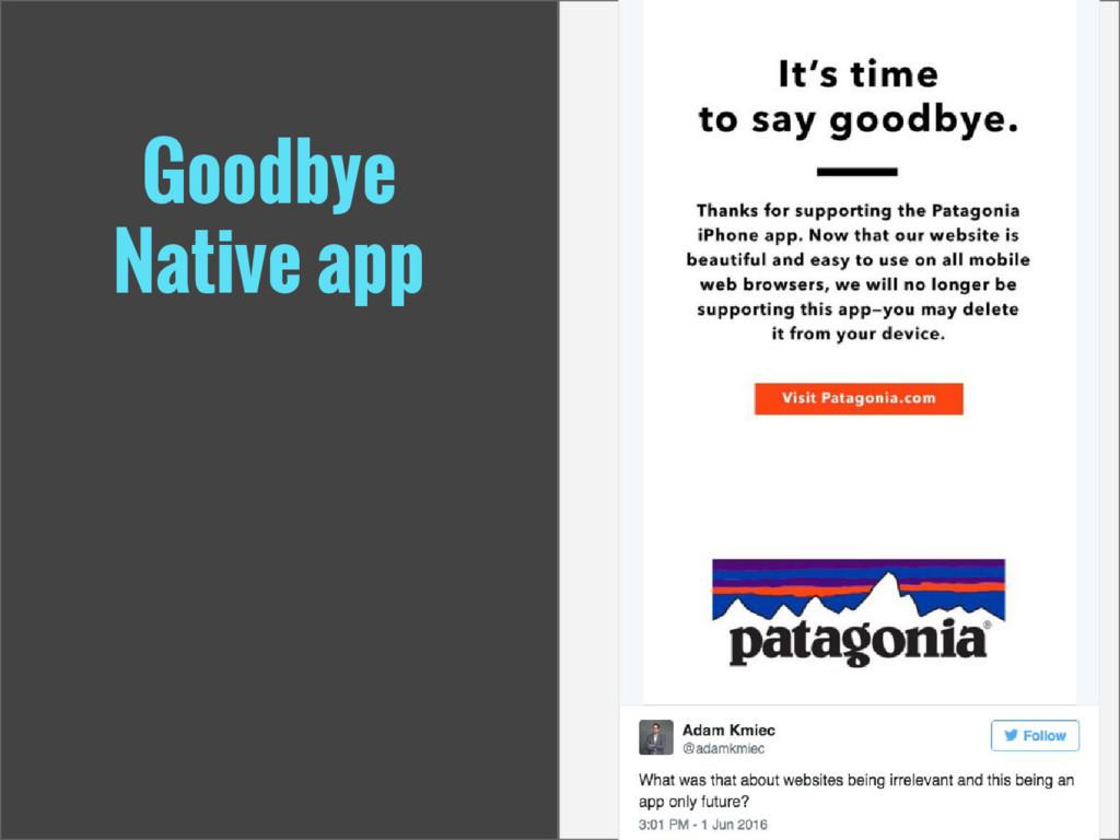 Goodbye Native app