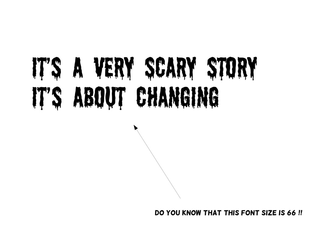 It's a very scary story IT's about changING Do ...