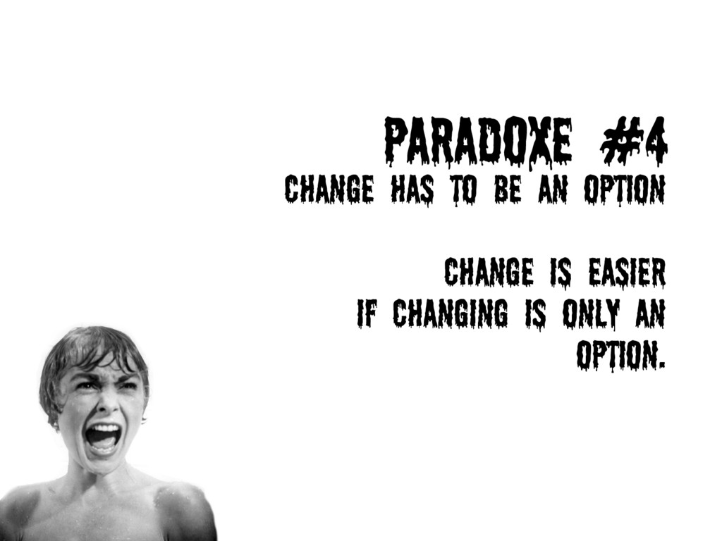 Paradoxe #4 Change has to be an option Change i...