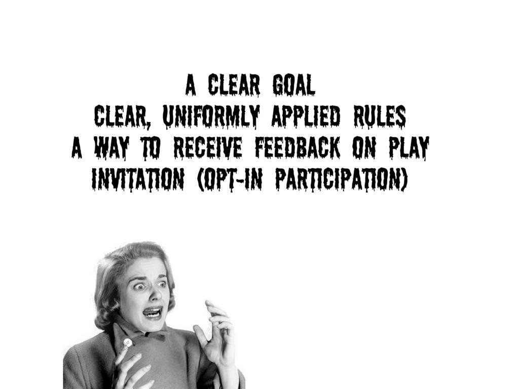 A clear goaL Clear, uniformly applied rules A w...