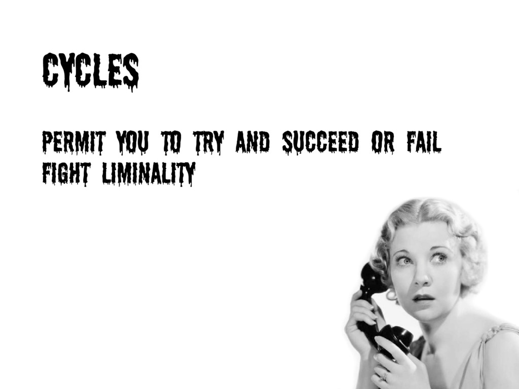 CYCLES permit you to try and succeed or fail Fi...