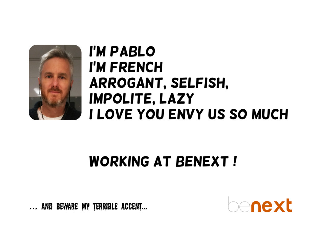 I'm Pablo I'm French Arrogant, selfish, impolit...