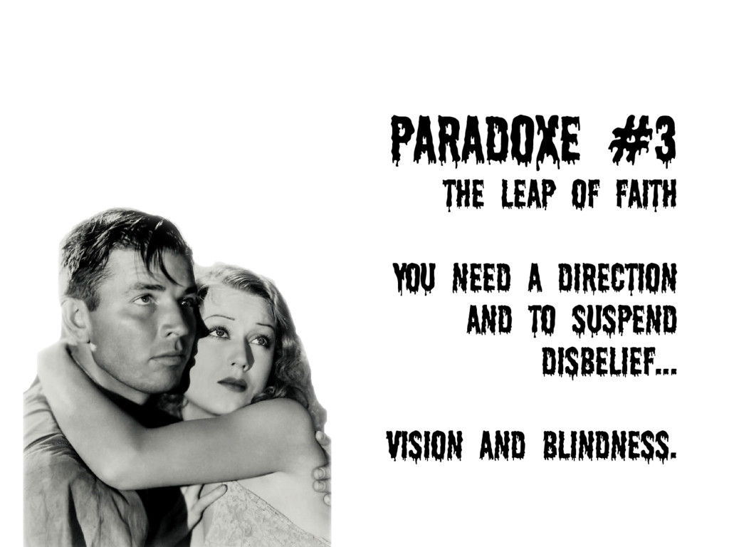 Paradoxe #3 The Leap of faith You need a direct...