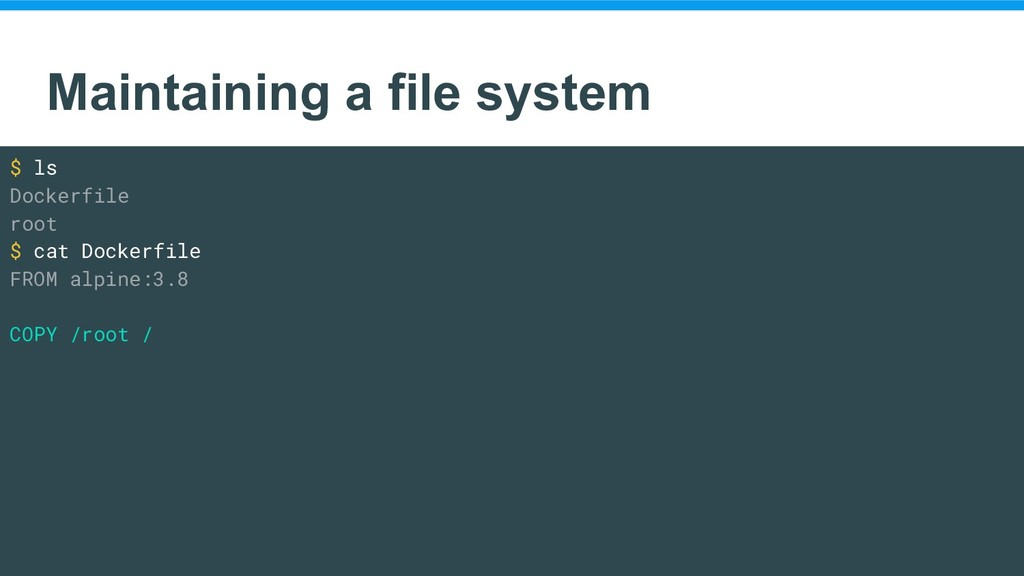 Maintaining a file system $ ls Dockerfile root ...
