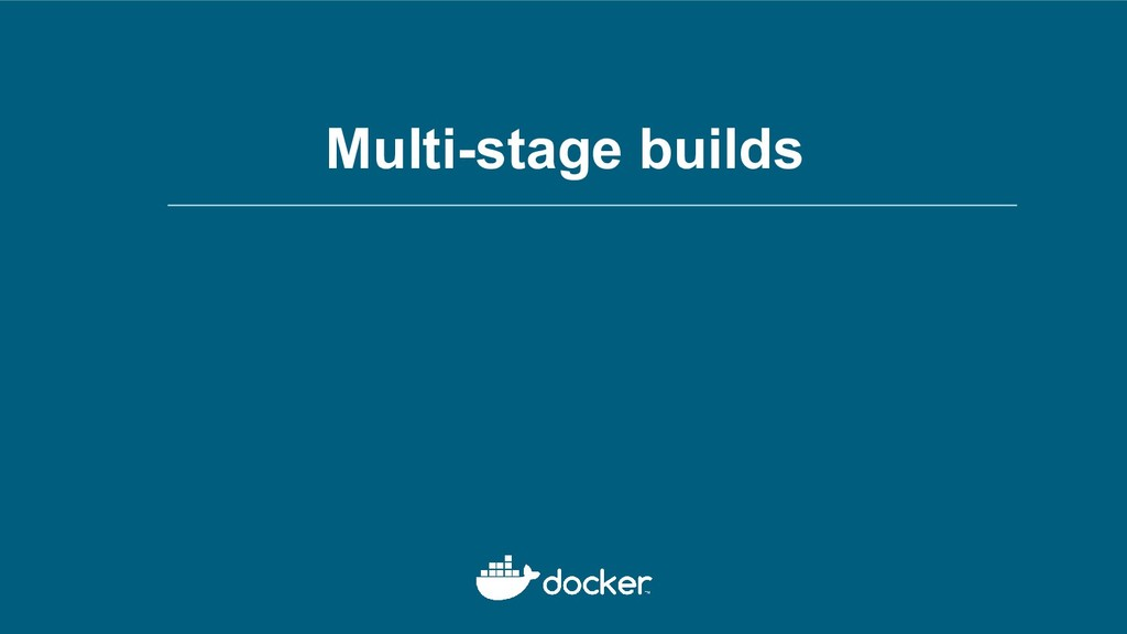 Multi-stage builds