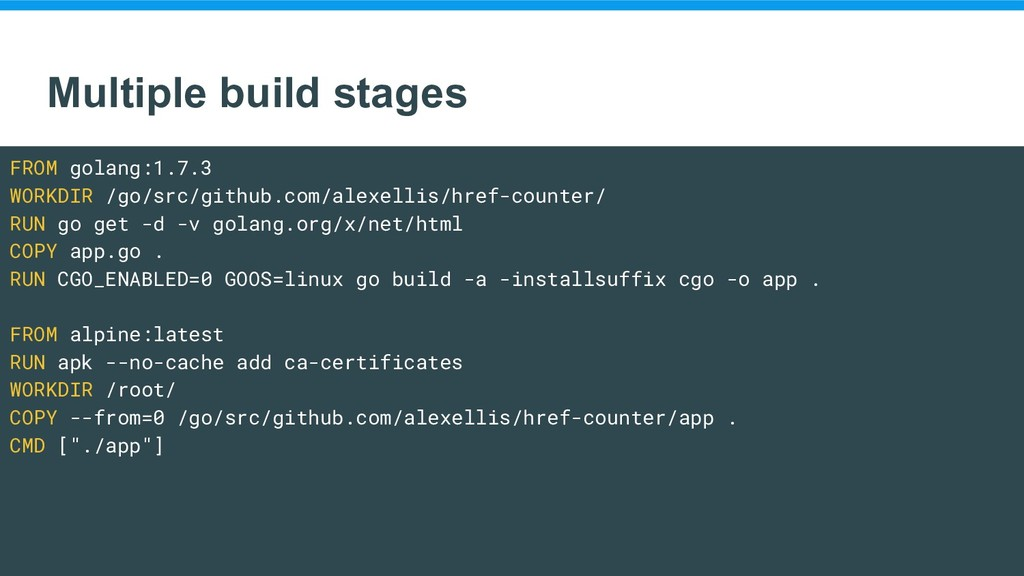 Multiple build stages FROM golang:1.7.3 WORKDIR...