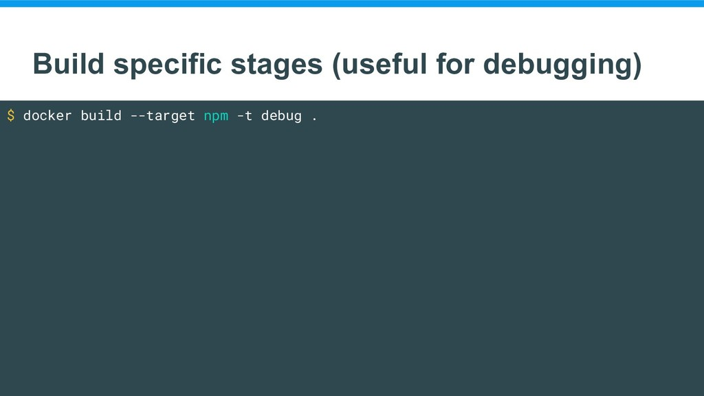 Build specific stages (useful for debugging) $ ...