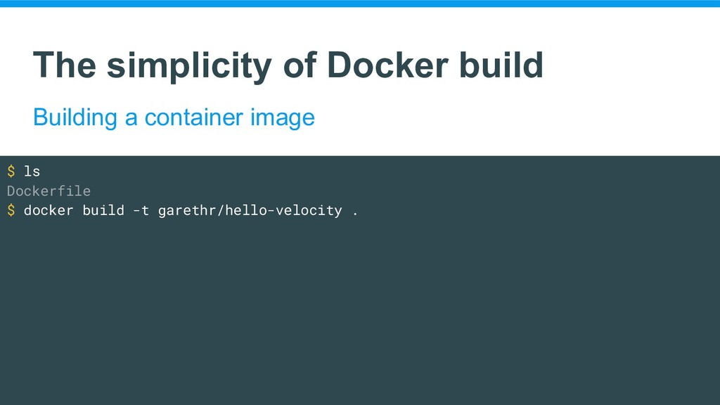 The simplicity of Docker build Building a conta...