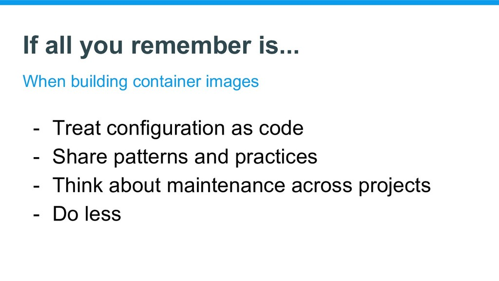 If all you remember is... - Treat configuration...