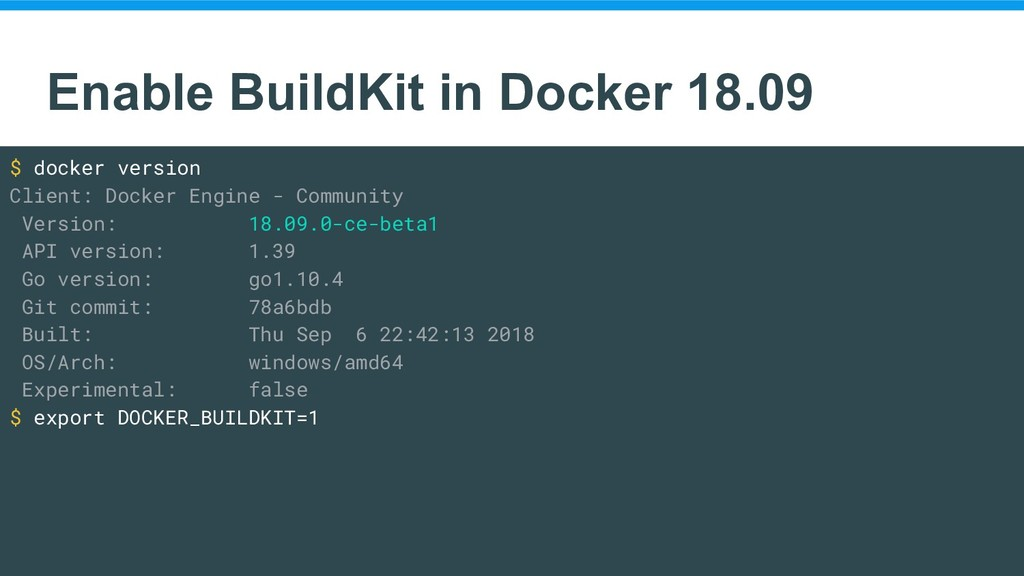 Enable BuildKit in Docker 18.09 $ docker versio...
