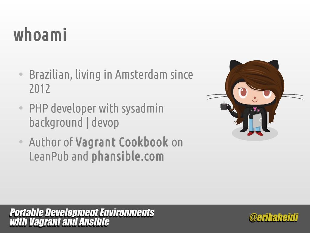 whoami ● Brazilian, living in Amsterdam since 2...