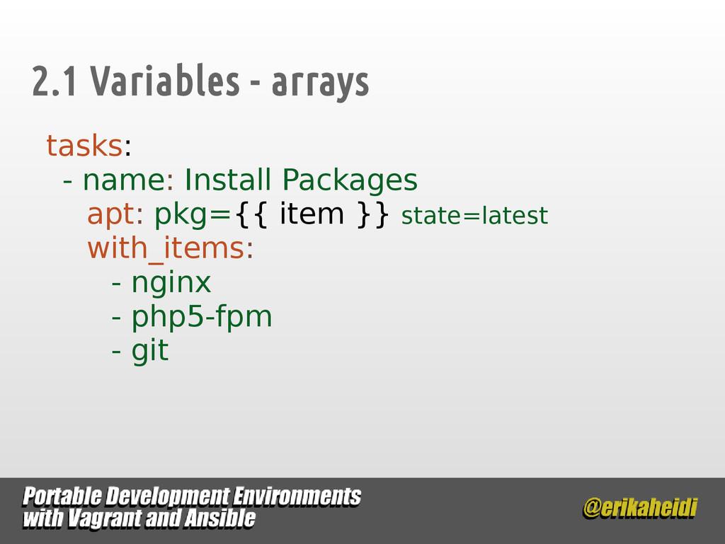 2.1 Variables - arrays tasks: - name: Install P...