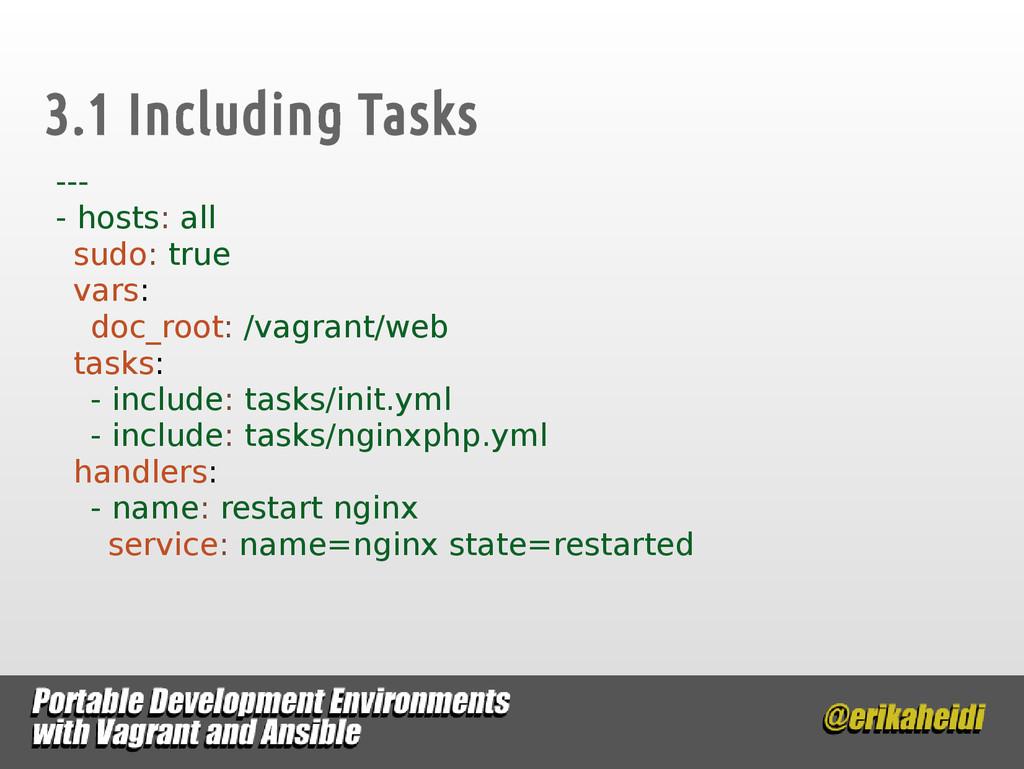 3.1 Including Tasks --- - hosts: all sudo: true...