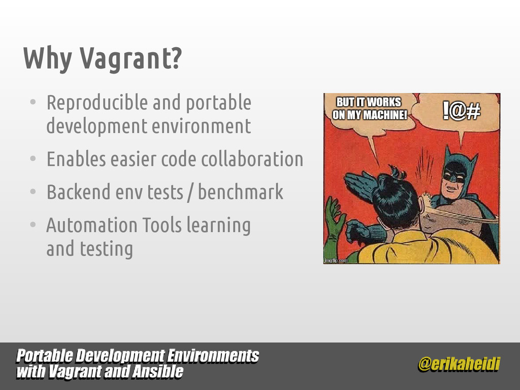 Why Vagrant? ● Reproducible and portable develo...
