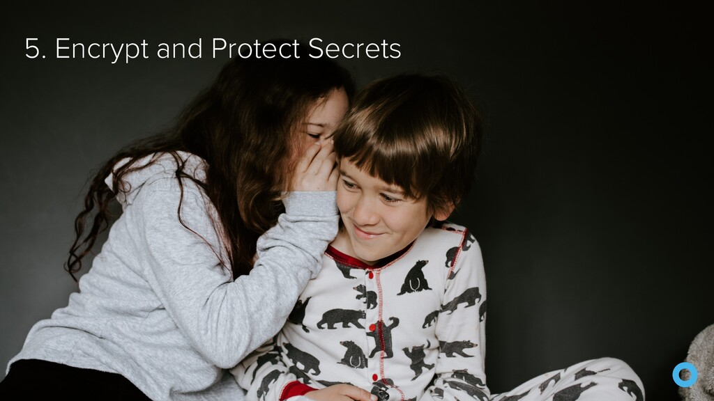 @mraible 5. Encrypt and Protect Secrets