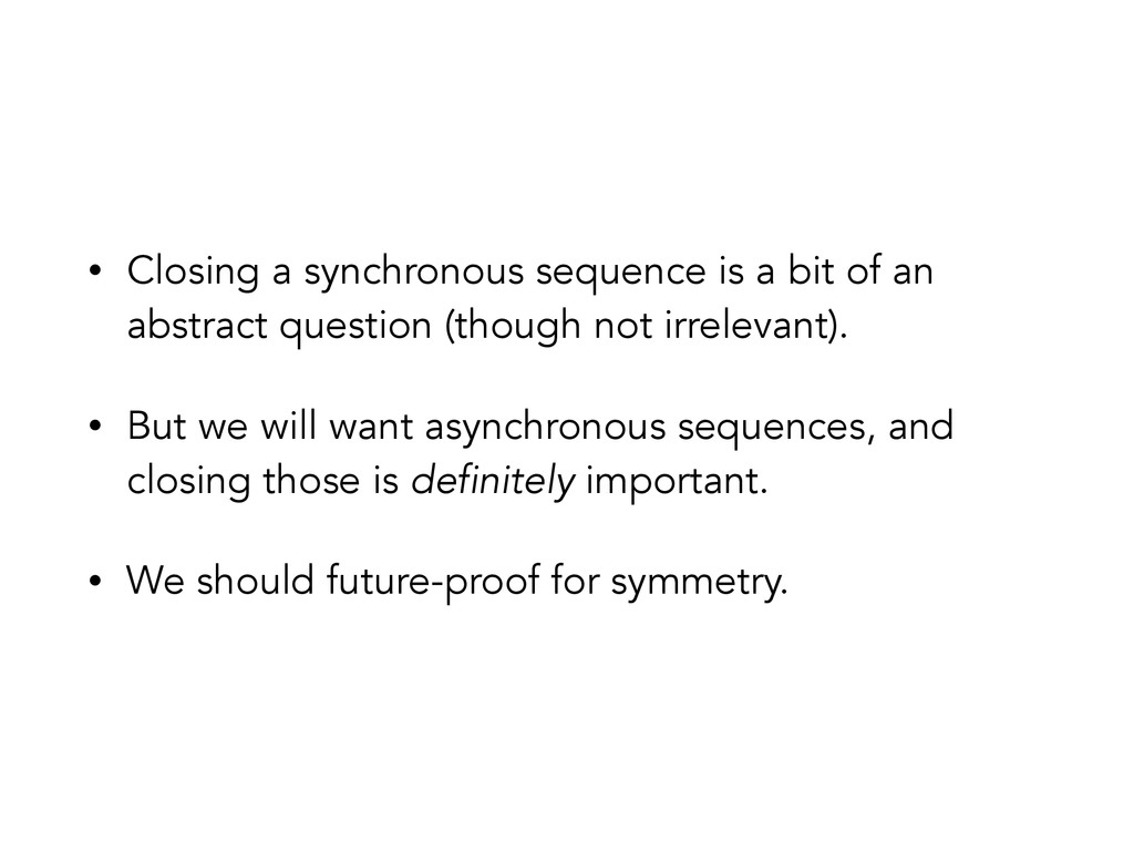 • Closing a synchronous sequence is a bit of an...