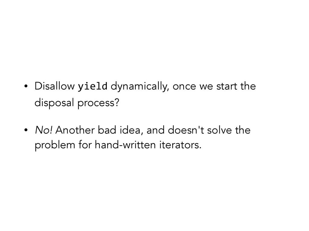 • Disallow yield dynamically, once we start the...