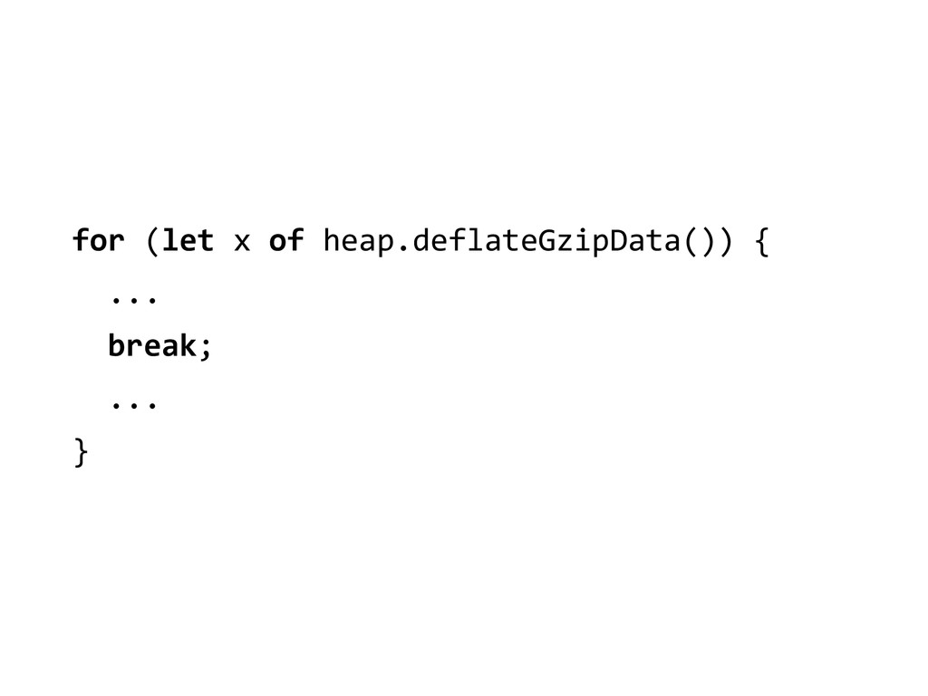 for (let x of heap.deflateGzipData(...