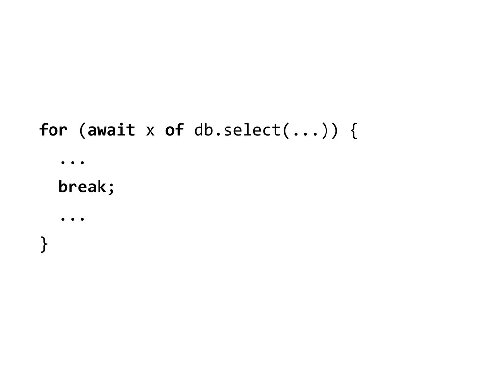 for (await x of db.select(...)) ...