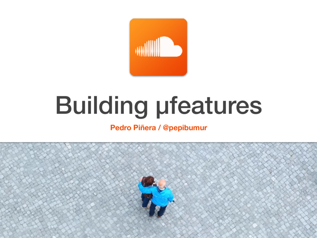 Building µfeatures Pedro Piñera / @pepibumur