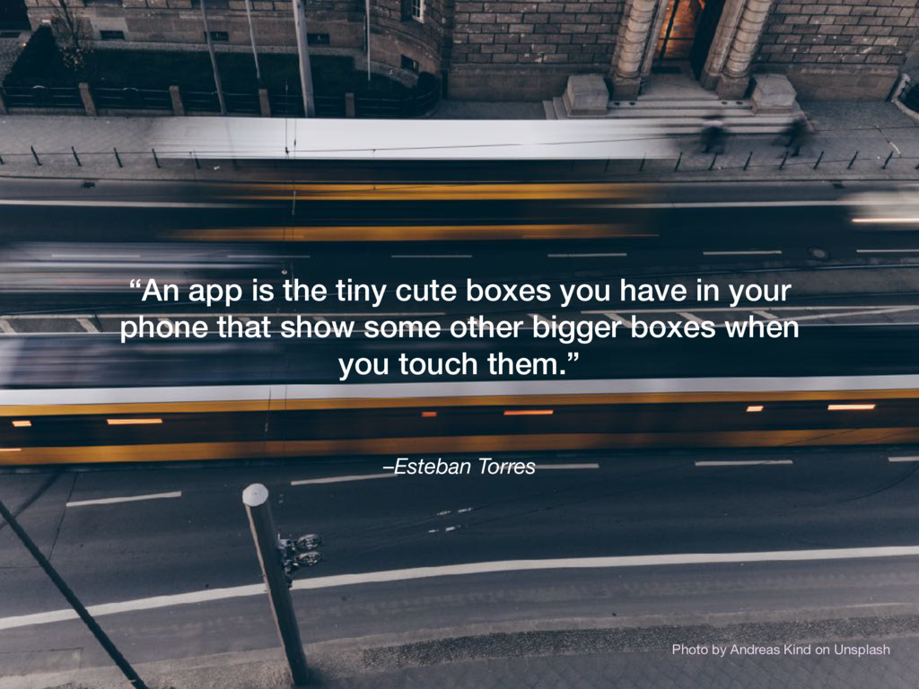 "–Esteban Torres ""An app is the tiny cute boxes ..."