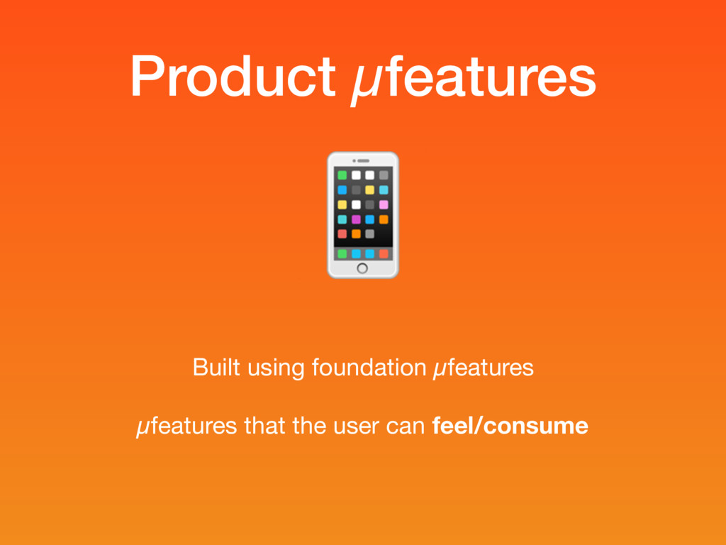 Product µfeatures  Built using foundation µfeat...