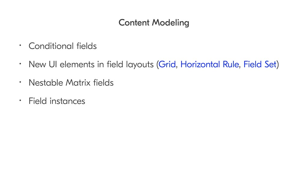 Content Modeling • Conditional fields • New UI e...
