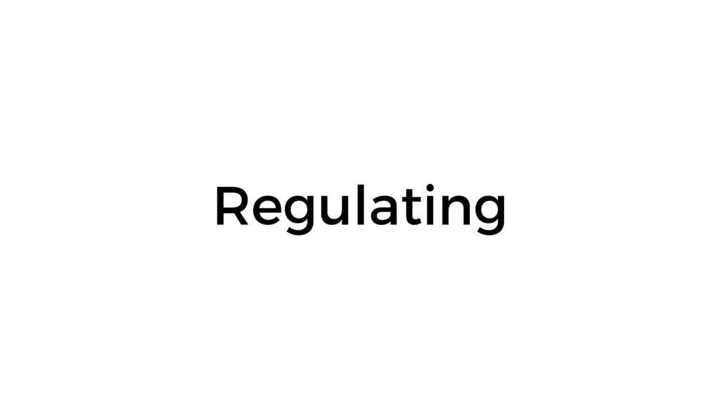 Regulating