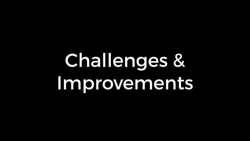 Challenges & Improvements