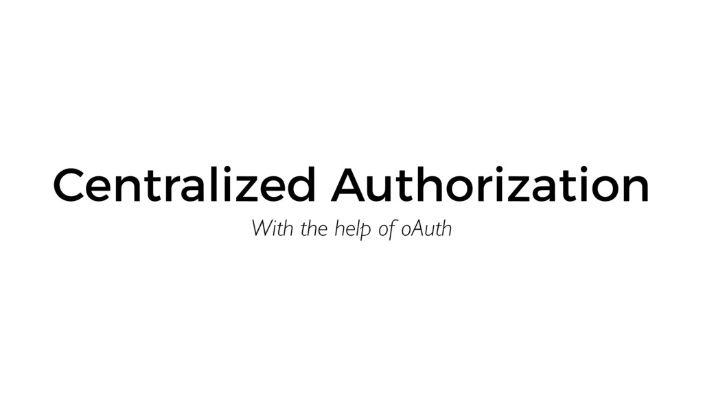 With the help of oAuth Centralized Authorization
