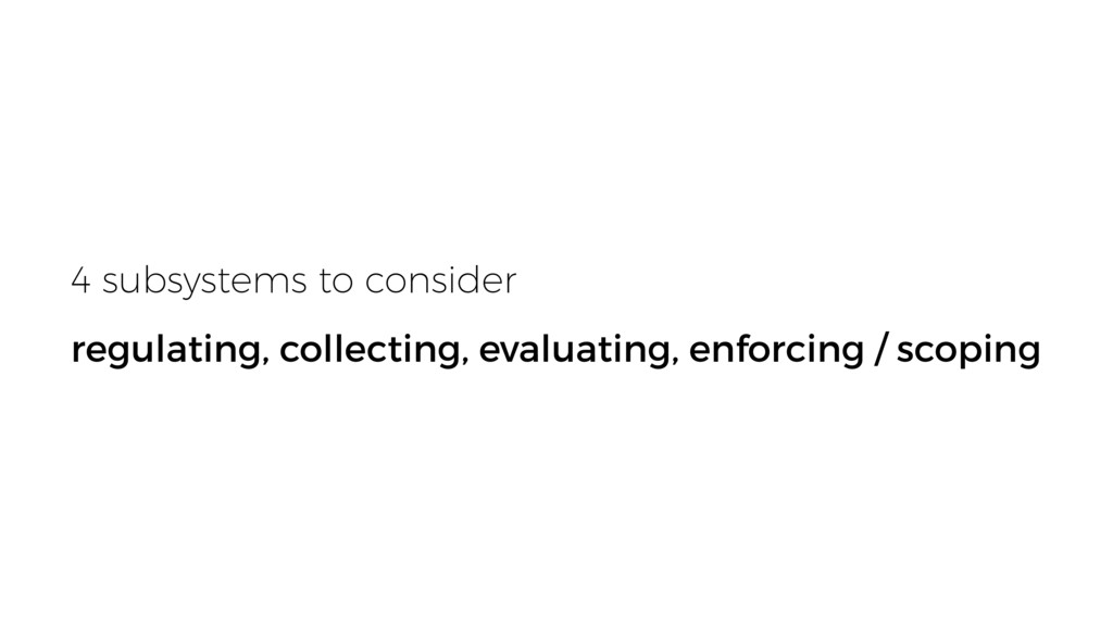 4 subsystems to consider regulating, collecting...