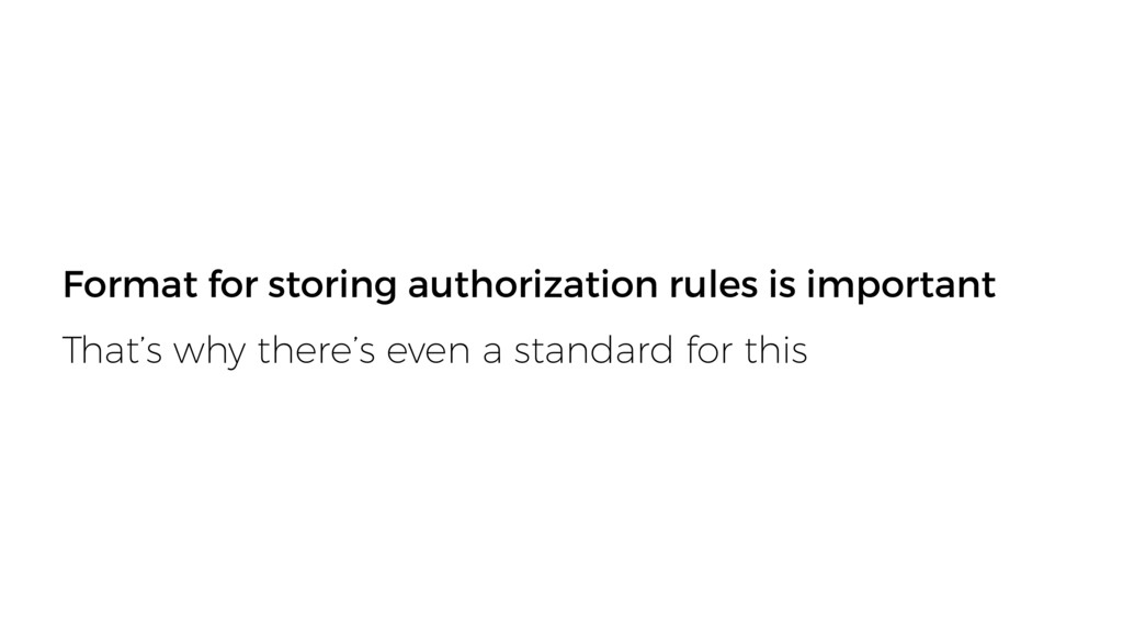 Format for storing authorization rules is impor...