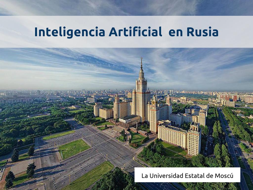 La Universidad Estatal de Moscú Inteligencia Ar...